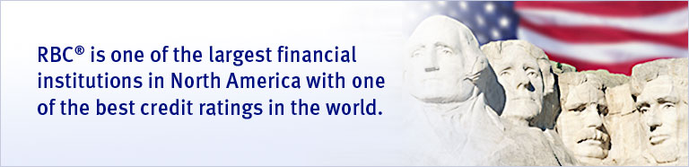 RBC® is one of the largest financial institutions in North America with one of the best credit ratings in the world.