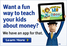 Want a fun way to teach your kids about money? We have an app for that. Learn More.