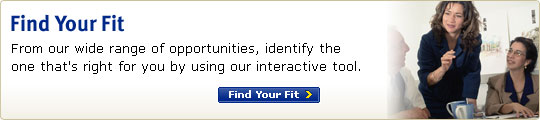 Find Your Fit - From our wide range of opportunities, identify the one that's right for you by using our interactive tool. Find Your Fit >