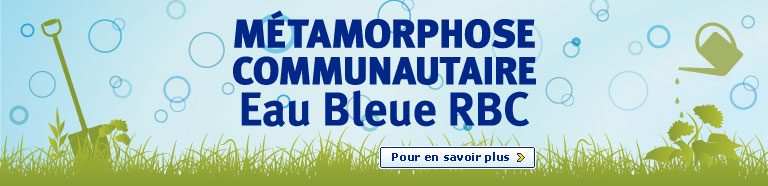 M&eacute;tamorphose Communautaire Eau Bleue RBC. Pour en savoir plus.