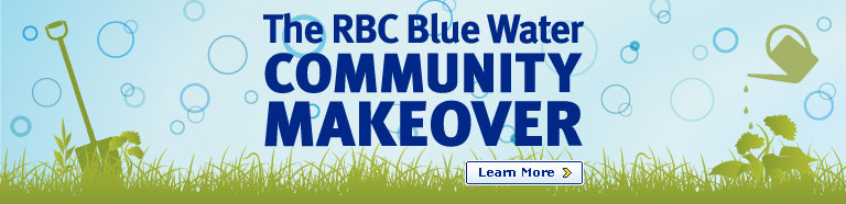 The RBC Blue Water Community Makeover. Learn More.