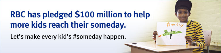 RBC has pledged $100 million to help more kids reach their someday. Let's make every kid's #someday happen.