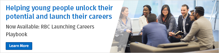 Helping young people unlock their potential and launch their careers Now Available: RBC Launching Careers Playbook Learn More