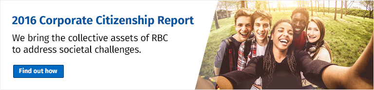 2016 Corporate Citizenship Report We bring the collective assets of RBC to address societal challenges. Find out how
