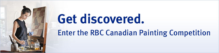 Get discovered. Enter the RBC Canadian Painting Competition  Learn More >