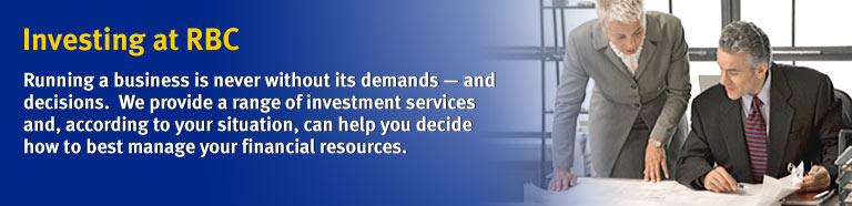Investing at RBC Running a business is never without its demands - and decisions. We provide a range of investment services and, according to your situation, can help you decide how to best manage your financial resources.