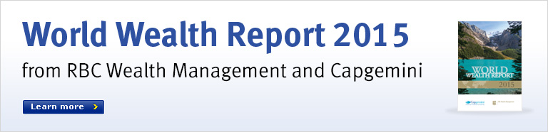 World Wealth Report 2015 from Capgemini and RBC Wealth Management  Learn more