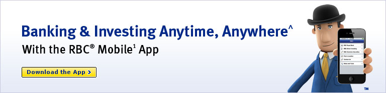 Banking & Investing Anytime, Anywhere^. With the RBC® Mobile¹ App. Download the App.